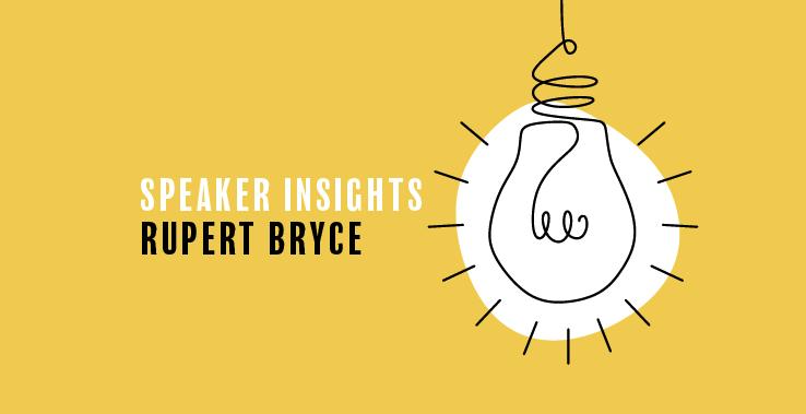Speaker Insight – Rupert Bryce