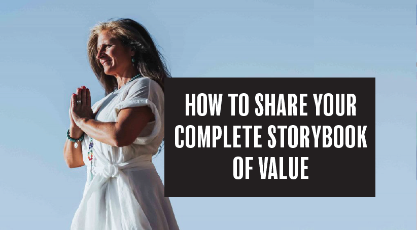 How do you share your complete storybook of value?