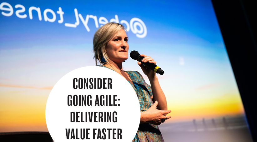 Consider going Agile – delivering value faster